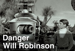 "Graphic from Lost in Space, with the robot saying, ""Danger Will Robinson."""